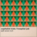The Capitalist Kids/ Hospital Job - Split 7 inch
