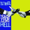 Tiltwheel - Teach your Children Hell 7 inch