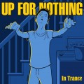 Up For Nothing - In Trance 7 inch