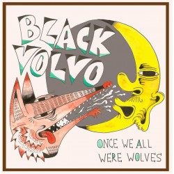Black Volvo - Once we all were Wolves LP