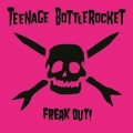 Teenage Bottlerocket - Freak Out LP