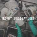 Trophy Lungs - Day Jobs LP