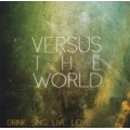 Versus the world - Drink. Sing. Live. Love. LP