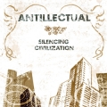Antillectual - Silencing Civilization CD