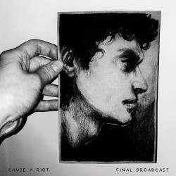 Cause A Riot - Final Broadcast LP