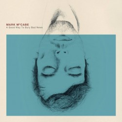 Mark McCabe - A Good Way To Bury Bad News LP